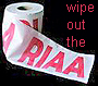 wipe out the riaa printed ona roll of toilet paper